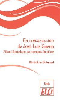 En construccion de José Luis Guerin : filmer Barcelone au tournant du siècle