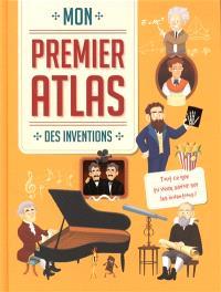 Mon premier atlas des inventions : tout ce que tu veux savoir sur les inventions !