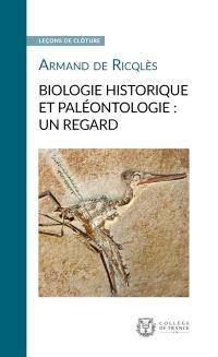 Biologie historique et paléontologie : un regard : leçon de clôture prononcée le 16 juin 2010