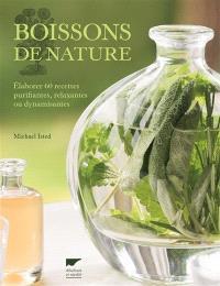 Boissons de nature : élaborer 60 recettes purifiantes, relaxantes ou dynamisantes