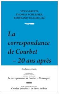La correspondance de Courbet, 20 ans après + Courbet épistolier, 24 lettres inédites : 2 volumes réunis