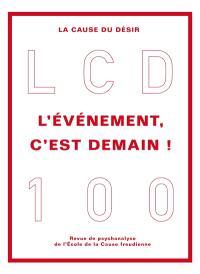 Cause du désir (La). n° 100, L'événement, c'est demain !