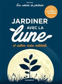 Jardiner avec la Lune : et autres soins naturels