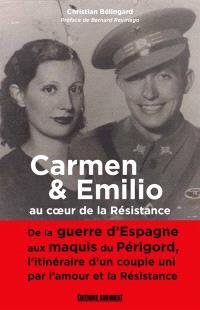 Carmen & Emilio : au coeur de la Résistance : de la guerre d'Espagne aux maquis du Périgord, l'itinéraire d'un couple uni par l'amour et la Résistance
