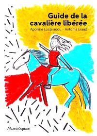 Guide de la cavalière libérée : pour créer son bien-être avec les chevaux
