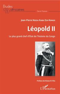 Léopold II : le plus grand chef d'Etat de l'histoire du Congo