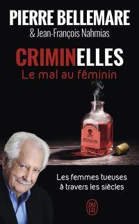 Criminelles : le mal au féminin : les femmes tueuses à travers les siècles