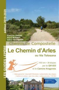 Le chemin d'Arles ou Via Tolosana : chemin de Compostelle : Arles, Toulouse, col du Somport, Puente la Reina