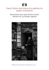 Dans l'odeur des livres et le parfum du papier d'Arménie : entretiens avec Jean-Pierre Canon, libraire de La Borgne Agasse