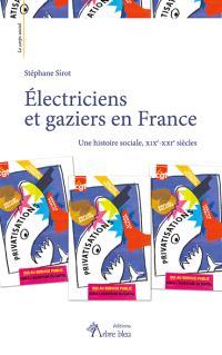 Electriciens et gaziers en France : une histoire sociale, XIXe-XXIe siècles