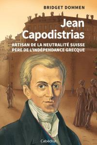 Jean Capodistrias : artisan de la neutralité suisse : père de l'indépendance grecque