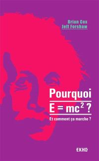 Pourquoi E=mc2 ? : et comment ça marche ?