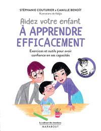 Aidez votre enfant à apprendre efficacement : exercices et outils pour avoir confiance en ses capacités