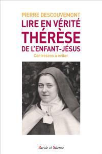 Lire en vérité Thérèse de l'Enfant-Jésus : contresens à éviter