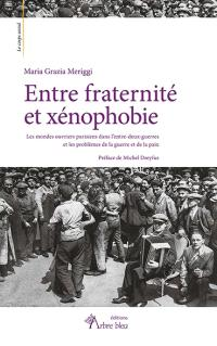 Entre fraternité et xénophobie : les mondes ouvriers parisiens dans l'entre-deux-guerres et les problèmes de la guerre et de la paix