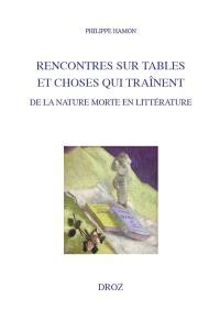 Rencontres sur tables et choses qui traînent : de la nature morte en littérature