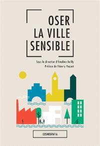 Oser la ville sensible : paysage, expérience sensible et conception urbaine