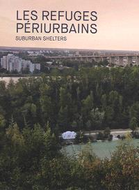 Les refuges périurbains : un art à habiter = Suburban shelters : art to live in