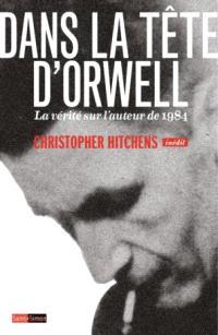 Dans la tête d'Orwell : la vérité sur l'auteur de 1984