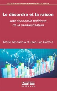 Le désordre et la raison : une économie politique de la mondialisation