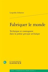 Fabriquer le monde : technique et cosmogonie dans la poésie grecque archaïque