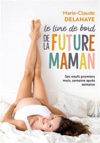 Le livre de bord de la future maman : ses neuf premiers mois, semaine après semaine