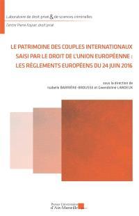 Le patrimoine des couples internationaux saisi par le droit de l'Union européenne : les règlements européens du 24 juin 2016