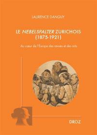 Le Nebelspalter zurichois (1875-1921) : au coeur de l'Europe des revues et des arts
