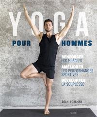 Yoga pour hommes : se muscler, s'assouplir, améliorer ses performances
