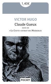 Claude Gueux; Suivi de La chute, extrait des Misérables