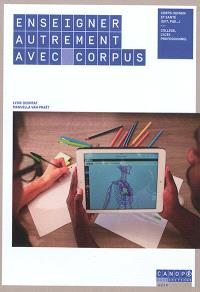 Enseigner autrement avec Corpus : corps humain et santé (SVT, PSE...) : collège, lycée professionnel