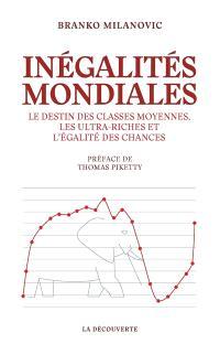Inégalités mondiales : le destin des classes moyennes, les ultra-riches et l'égalité des chances