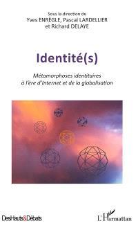 Identité(s) : métamorphoses identitaires à l'ère d'Internet et de la globalisation