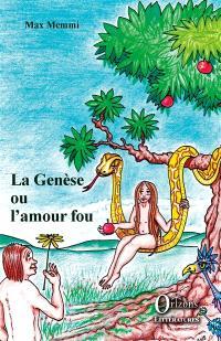 La Genèse ou L'amour fou