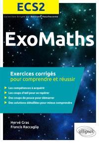 Exomaths ECS2 : exercices corrigés pour comprendre et réussir