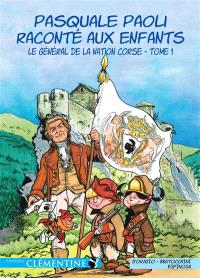 Pasquale Paoli raconté aux enfants. Volume 1, Le général de la nation corse
