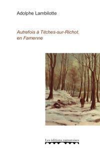 Autrefois à Titches-sur-Richot, en Famenne