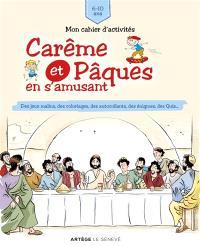 Carême et Pâques en s'amusant : mon cahier d'activités, 6-10 ans : des jeux malins, des coloriages, des autocollants, des énigmes, des mots codés...