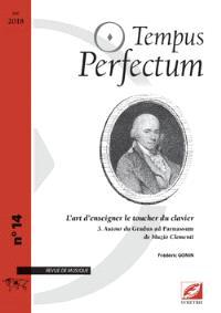 Tempus perfectum : revue de musique. n° 14, L'art d'enseigner le toucher du clavier (3) : autour du Gradus ad Parnassum de Muzio Clementi