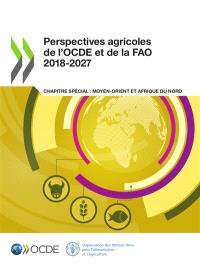 Perspectives agricoles de l'OCDE et de la FAO 2018-2027 : chapitre spécial : Moyen-Orient et Afrique du Nord
