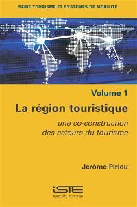 La région touristique : une co-construction des acteurs du tourisme