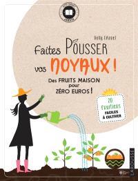 Faites pousser vos noyaux ! : des fruits maison pour zéro euros : 20 fruitiers faciles à cultiver
