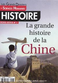 Grands dossiers des sciences humaines (Les), hors-série : histoire. n° 7, La grande histoire de la Chine