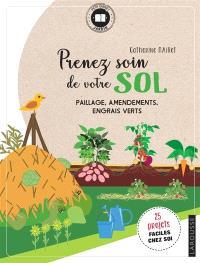 Prenez soin de votre sol : paillage, amendements, engrais verts : 25 projets faciles chez soi