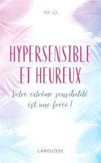 Hypersensible et heureux : votre extrême sensibilité est une force !
