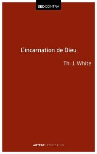 Le seigneur incarné : la christologie selon saint Thomas d'Aquin