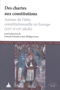 Des chartes aux constitutions : autour de l'idée constitutionnelle en Europe (XIIe-XVIIe siècle)