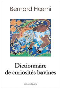 Dictionnaire de curiosités bovines : culture, langage, histoire, géographie, science