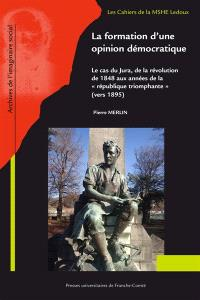 """La formation d'une opinion démocratique : le cas du Jura de la révolution de 1848 aux années de la """"République triomphante"""" (vers 1895)"""
