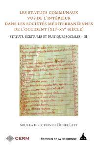 Statuts, écritures et pratiques sociales. Volume 3, Les statuts communaux vus de l'intérieur dans les sociétés méditerranéennes de l'Occident (XIIe-XVe siècle)
